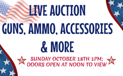 LIVE AUCTION – GUNS, AMMO, ACCESSORIES & MORE  SUNDAY OCTOBER 18TH 1PM; DOORS OPEN AT NOON TO VIEW