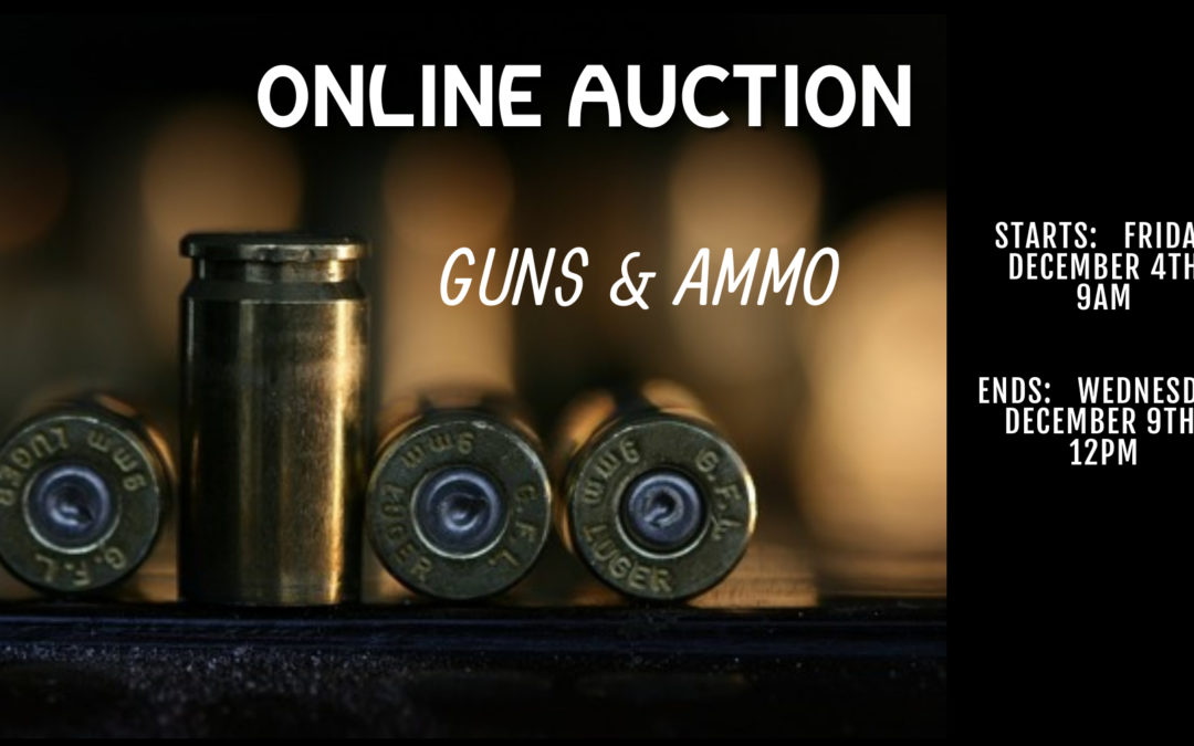 ONLINE – GUNS & AMMO AUCTION  FRIDAY DECEMBER 4TH – WEDNESDAY DECEMBER 9TH