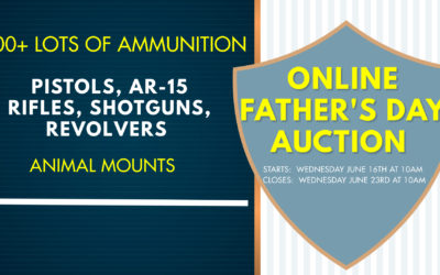 ONLINE FATHER'S DAY AUCTION – FIREARMS, AMMO & ANIMAL MOUNTS WEDNESDAY JUNE 16TH – WEDNESDAY JUNE 23RD
